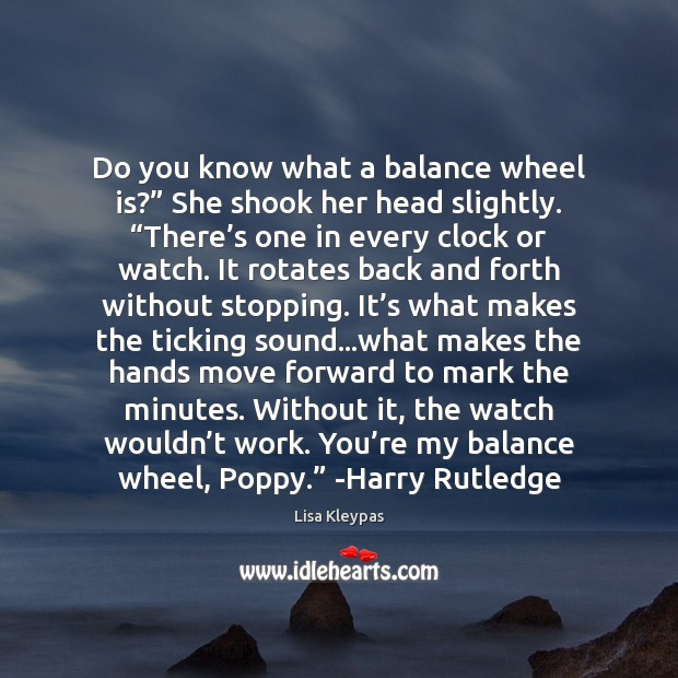 """Do you know what a balance wheel is?"""" She shook her head Lisa Kleypas Picture Quote"""