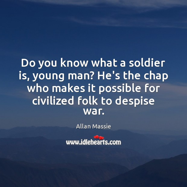 Do you know what a soldier is, young man? He's the chap Image
