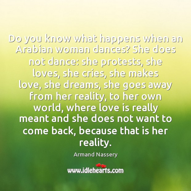 Image, Do you know what happens when an Arabian woman dances? She does