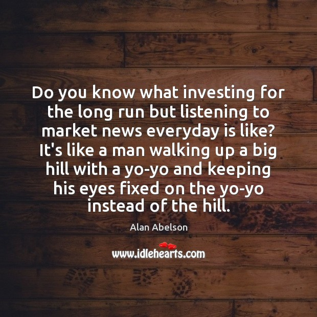 Image, Do you know what investing for the long run but listening to