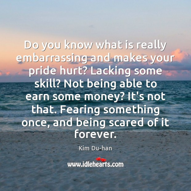 Image, Do you know what is really embarrassing and makes your pride hurt?
