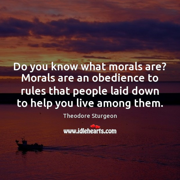 Do you know what morals are? Morals are an obedience to rules Image