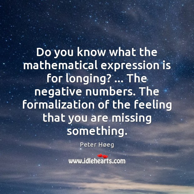 Do you know what the mathematical expression is for longing? … The negative Image