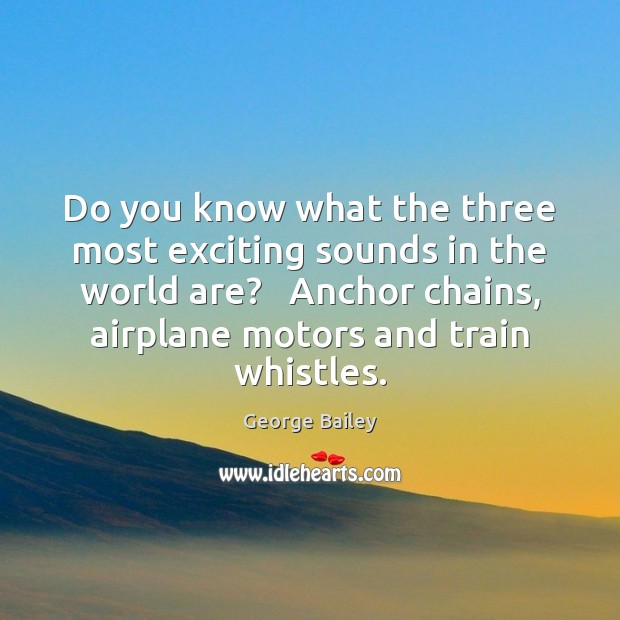 Do you know what the three most exciting sounds in the world Image