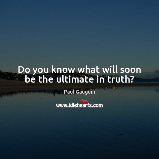 Do you know what will soon be the ultimate in truth? Image
