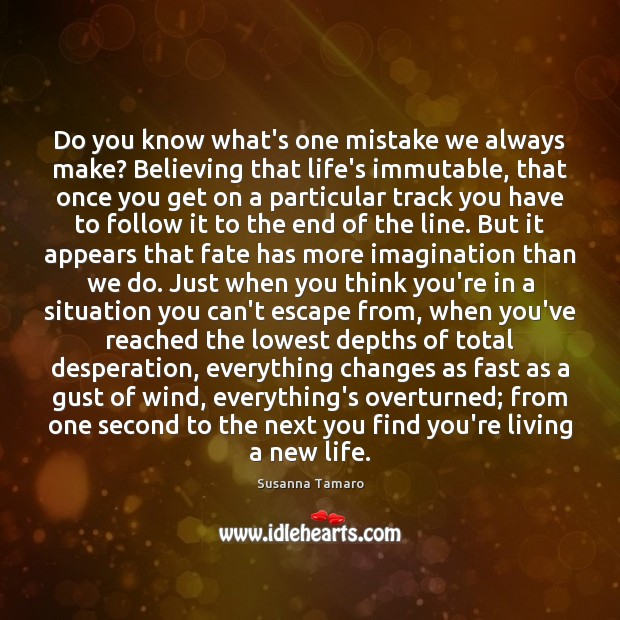 Do you know what's one mistake we always make? Believing that life's Susanna Tamaro Picture Quote