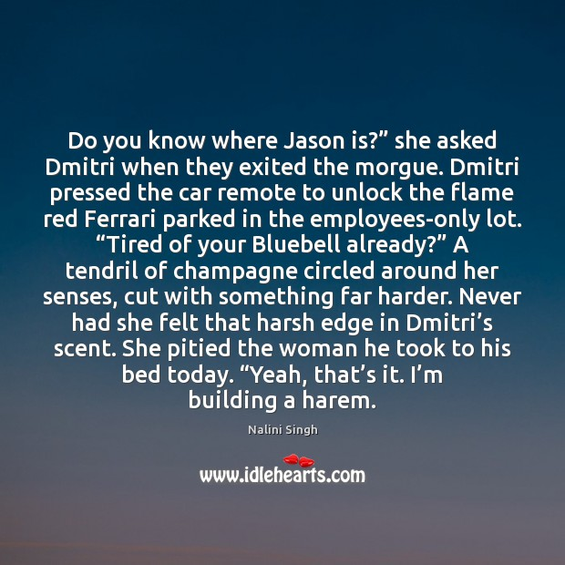 """Do you know where Jason is?"""" she asked Dmitri when they exited Nalini Singh Picture Quote"""