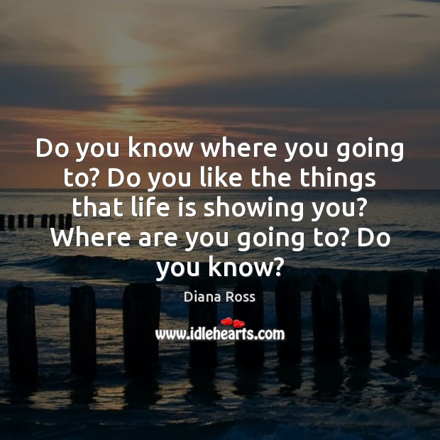 Do you know where you going to? Do you like the things Image