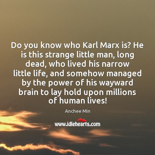 Do you know who Karl Marx is? He is this strange little Image