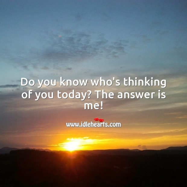 Do you know who's thinking of you today? The answer is me! Thinking of You Messages Image
