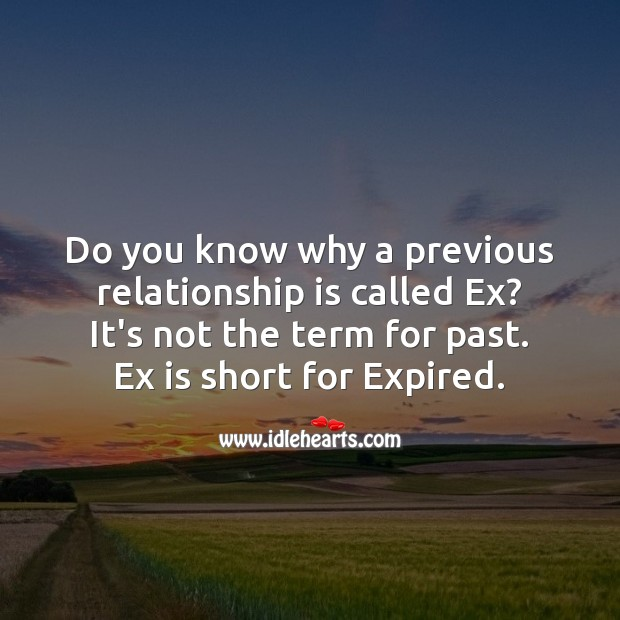 Do you know why a previous relationship is called Ex? Funny Quotes Image