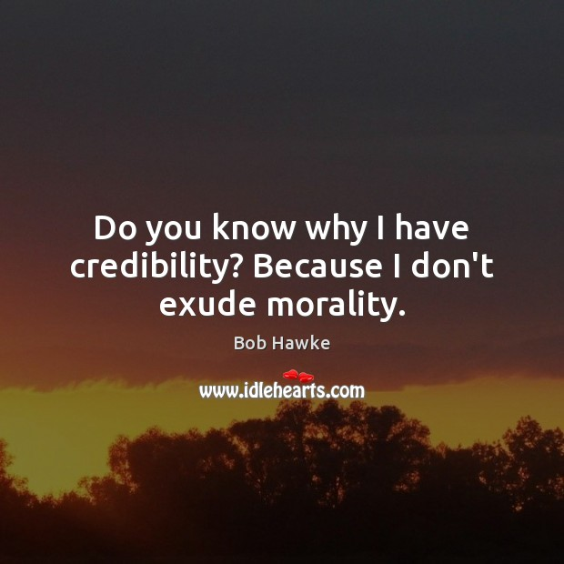Image, Do you know why I have credibility? Because I don't exude morality.