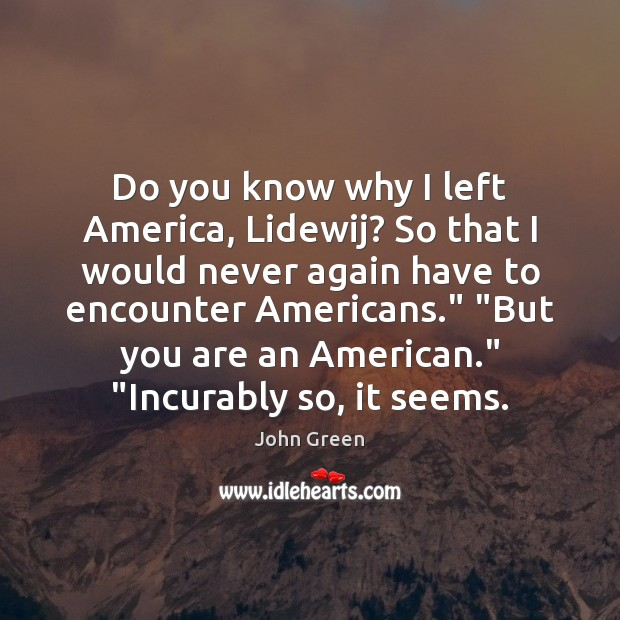 Do you know why I left America, Lidewij? So that I would Image