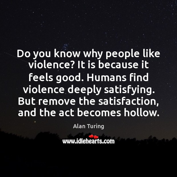 Image, Do you know why people like violence? It is because it feels