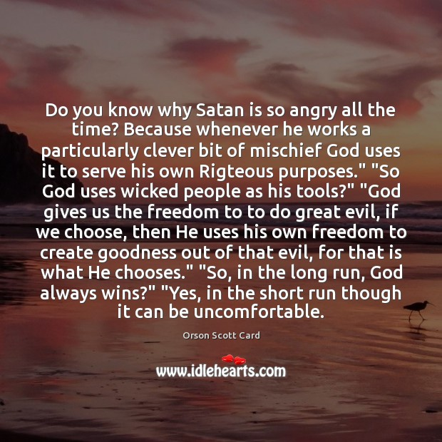 Do you know why Satan is so angry all the time? Because Image