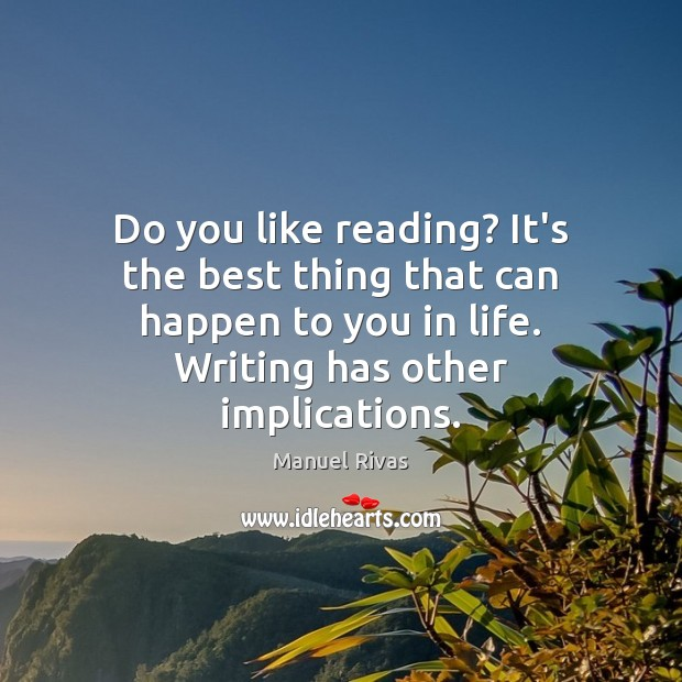 Do you like reading? It's the best thing that can happen to Manuel Rivas Picture Quote