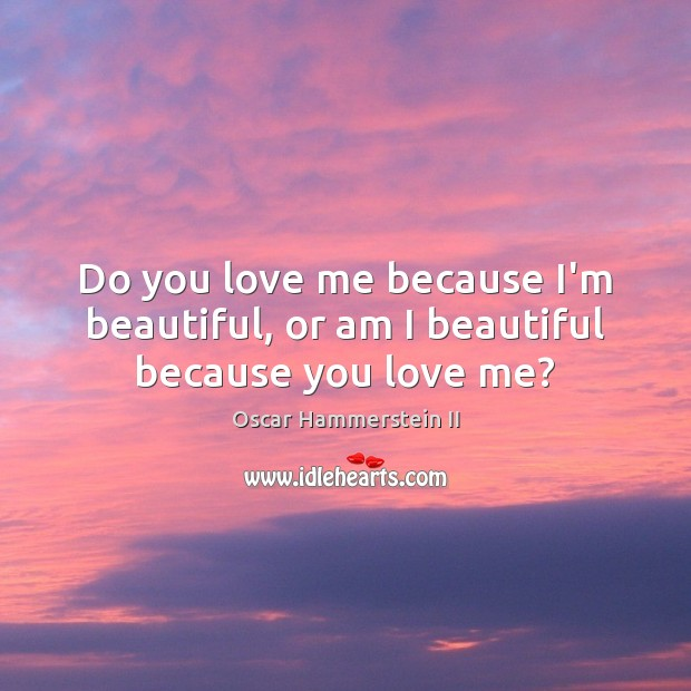 Image, Do you love me because I'm beautiful, or am I beautiful because you love me?