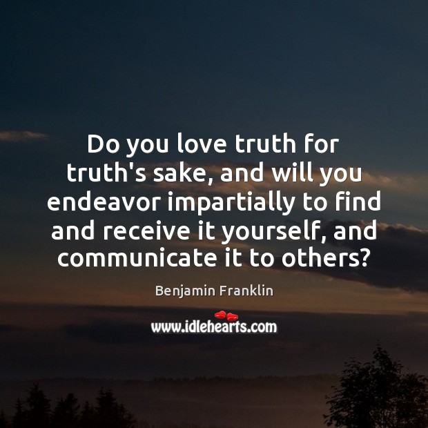 Do you love truth for truth's sake, and will you endeavor impartially Communication Quotes Image