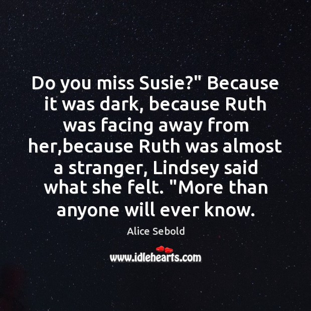 "Do you miss Susie?"" Because it was dark, because Ruth was facing Image"