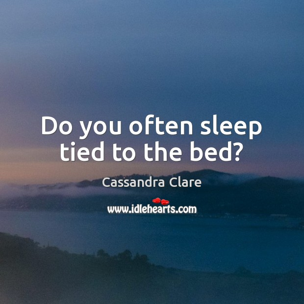 Do you often sleep tied to the bed? Image