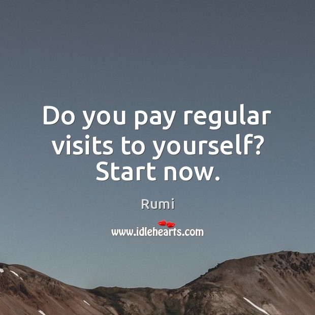 Image, Do you pay regular visits to yourself? Start now.