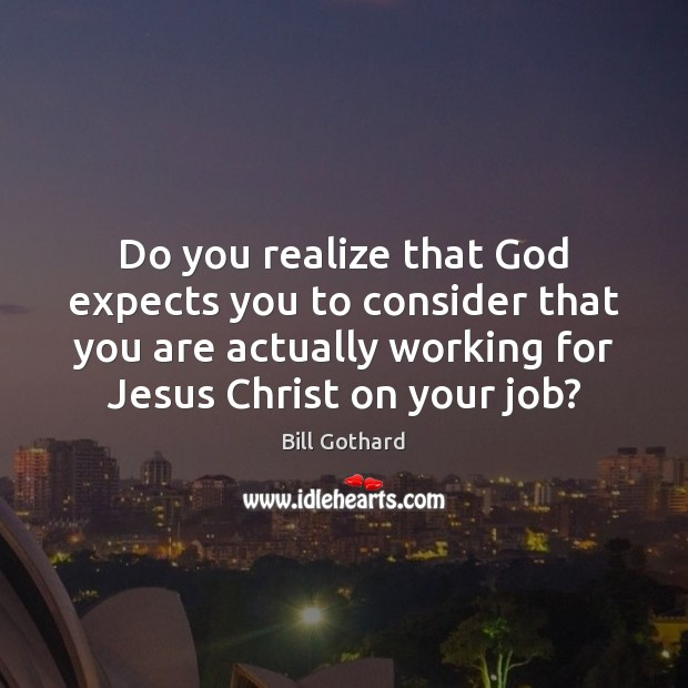 Do you realize that God expects you to consider that you are Image
