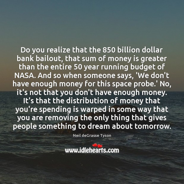 Do you realize that the 850 billion dollar bank bailout, that sum of Image