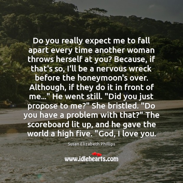 Do you really expect me to fall apart every time another woman Susan Elizabeth Phillips Picture Quote