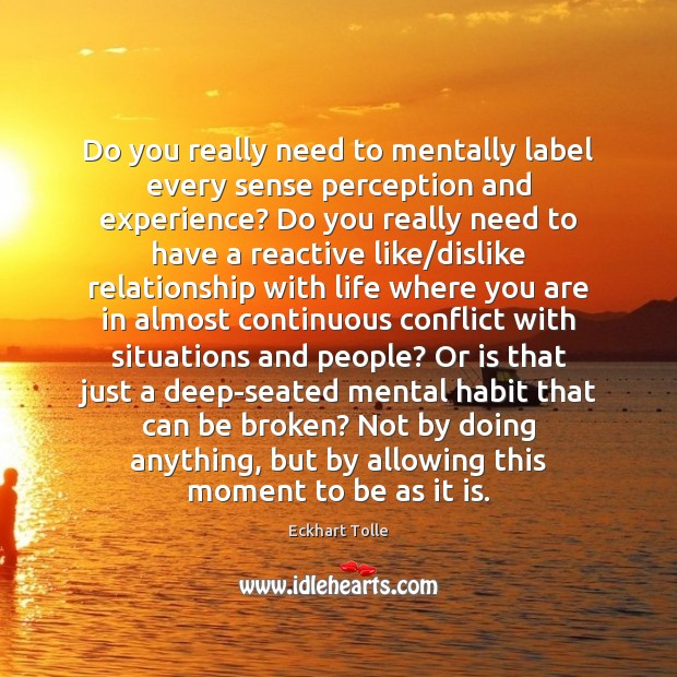 Do you really need to mentally label every sense perception and experience? Image