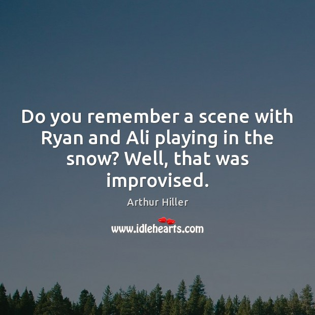 Image, Do you remember a scene with Ryan and Ali playing in the snow? Well, that was improvised.