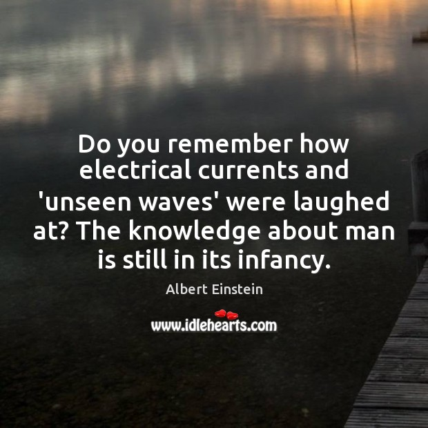 Do you remember how electrical currents and 'unseen waves' were laughed at? Image