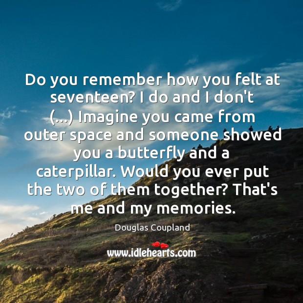 Image, Do you remember how you felt at seventeen? I do and I