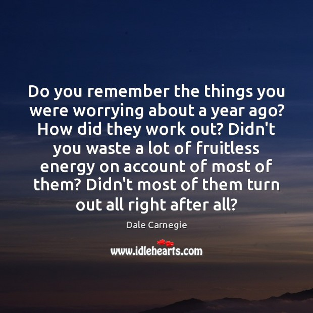 Image, Do you remember the things you were worrying about a year ago?