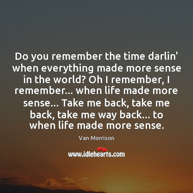 Do you remember the time darlin' when everything made more sense in Image