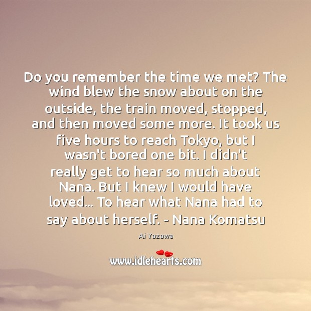 Do you remember the time we met? The wind blew the snow Ai Yazawa Picture Quote