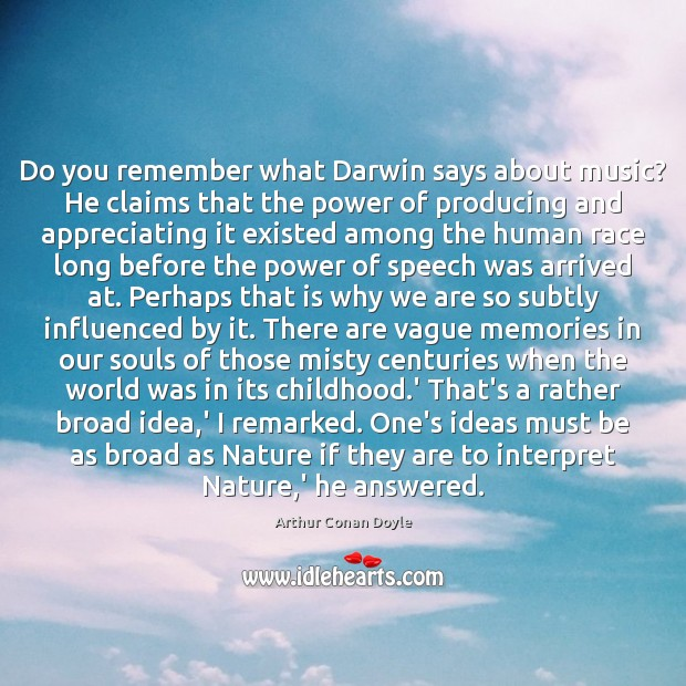Do you remember what Darwin says about music? He claims that the Arthur Conan Doyle Picture Quote