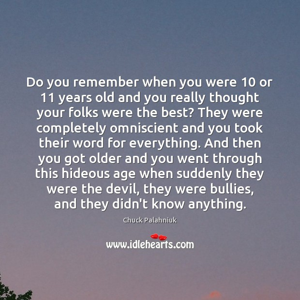 Image, Do you remember when you were 10 or 11 years old and you really