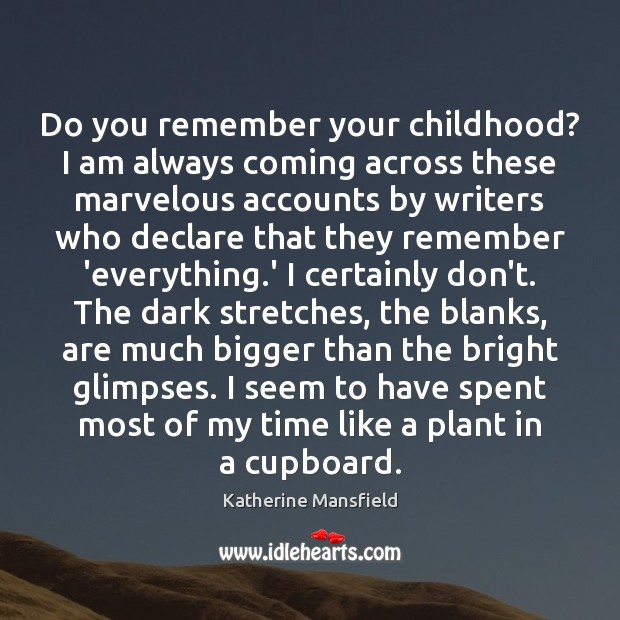 Do you remember your childhood? I am always coming across these marvelous Katherine Mansfield Picture Quote