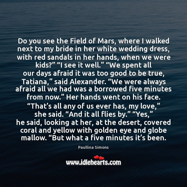 Do you see the Field of Mars, where I walked next to Paullina Simons Picture Quote
