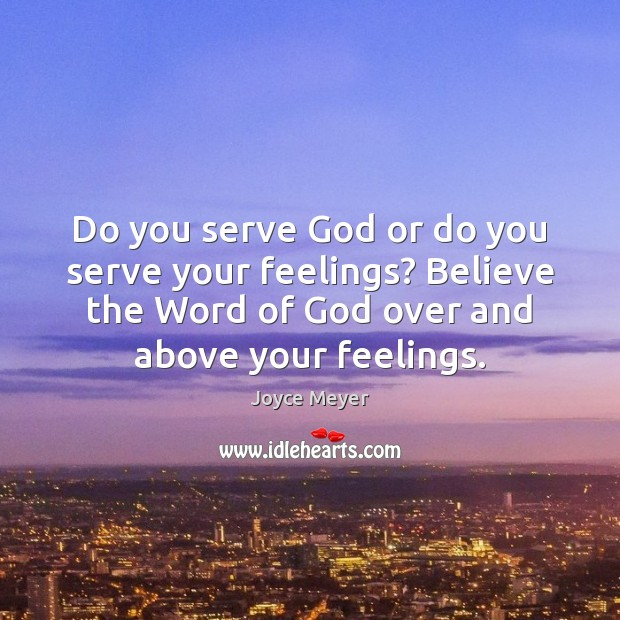 Do you serve God or do you serve your feelings? Believe the Image