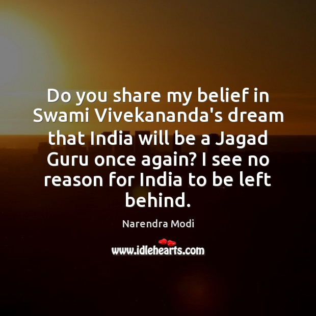 Do you share my belief in Swami Vivekananda's dream that India will Narendra Modi Picture Quote
