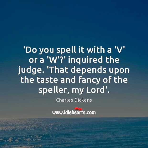 'Do you spell it with a 'V' or a 'W'?' inquired Image