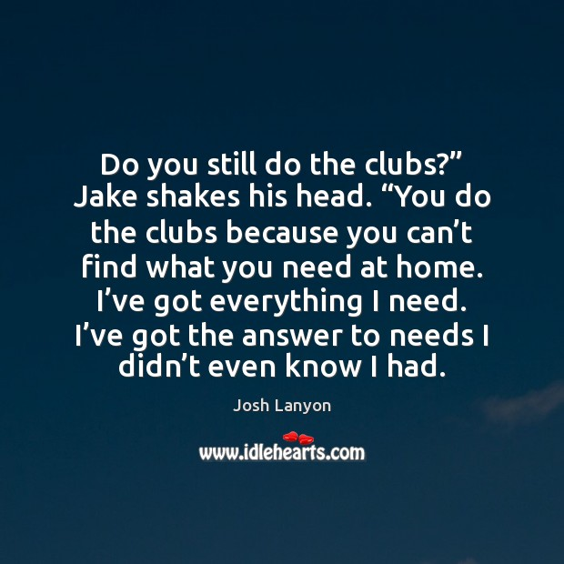 """Do you still do the clubs?"""" Jake shakes his head. """"You do Image"""