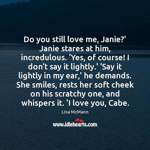 Do you still love me, Janie?' Janie stares at him, incredulous. Lisa McMann Picture Quote