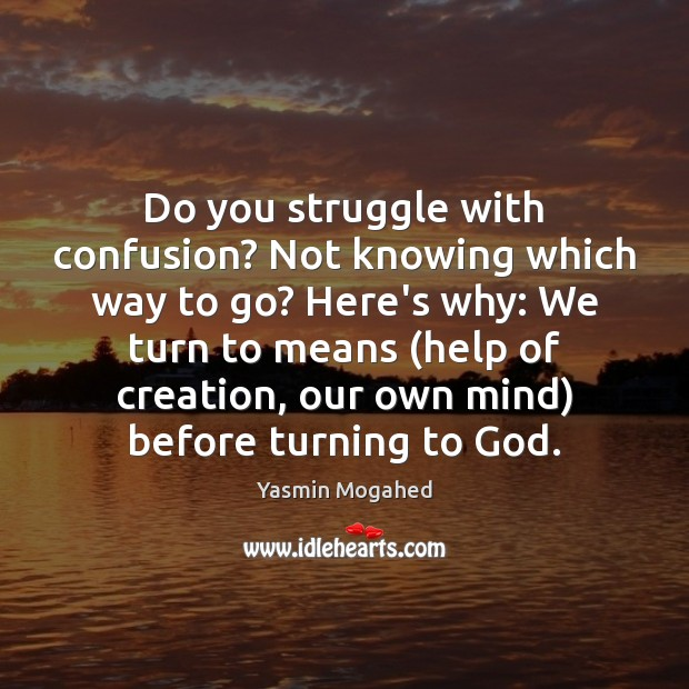 Do you struggle with confusion? Not knowing which way to go? Here's Yasmin Mogahed Picture Quote