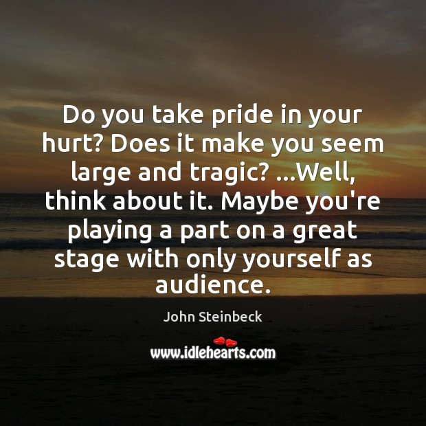 Do you take pride in your hurt? Does it make you seem Image