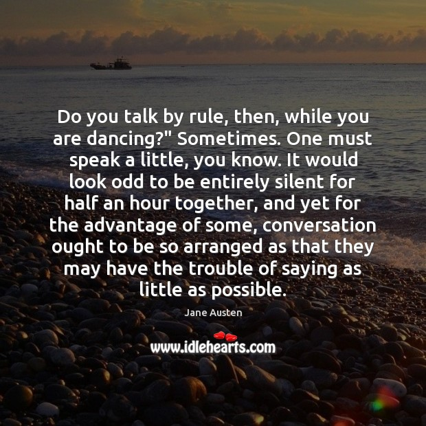 "Image, Do you talk by rule, then, while you are dancing?"" Sometimes. One"