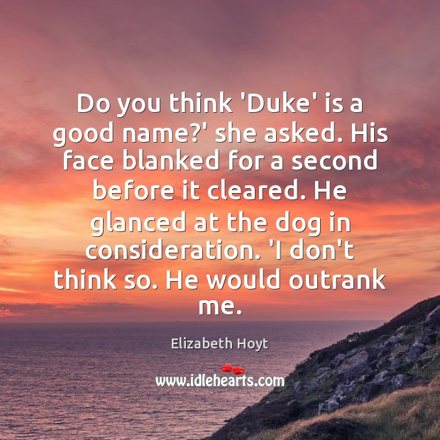 Do you think 'Duke' is a good name?' she asked. His Image