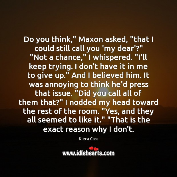 """Do you think,"""" Maxon asked, """"that I could still call you 'my Kiera Cass Picture Quote"""