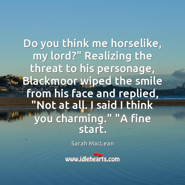 """Do you think me horselike, my lord?"""" Realizing the threat to his Sarah MacLean Picture Quote"""
